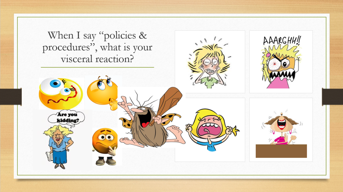 """A PowerPoint slide asking, """"When I say 'policies & procedures', what is your reaction?"""" There are silly pictures of people who are angry, sad, overwhelmed, and overjoyed."""
