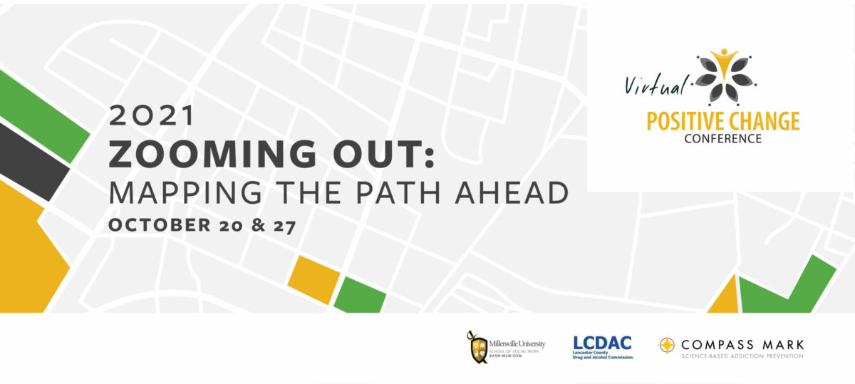 """Map image with the words, """"Zooming Out: Mapping the Path Forward. Virtual Positive Change Conference. October 20 and October 27"""" Three logos also displayed- Compass Mark, Millersville University, Lancaster County Drug & Alcohol Commission"""